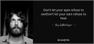 quote-don-t-let-your-eyes-refuse-to-seedon-t-let-your-ears-refuse-to-hear-ray-lamontagne-91-44-32